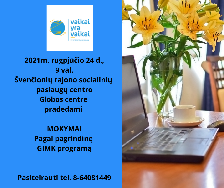 2021m. rugpjūčio 24 d. 9 val. Švenčionių rajono socialinių paslaugų centro Globos centre pradedami MOKYMAI Pagal pagrindinę GIMK programą Pasiteirauti tel.nr. 8-64081449 (2)
